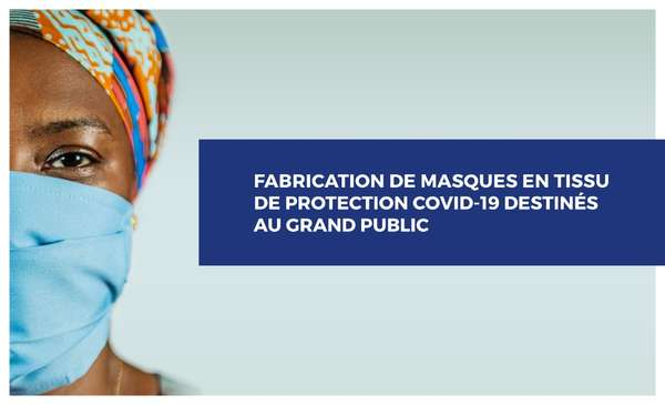 LE GOUVERNEMENT LANCE LA FABRICATION DE MASQUES DE PROTECTION COVID-19 DESTINÉS AU GRAND PUBLIC